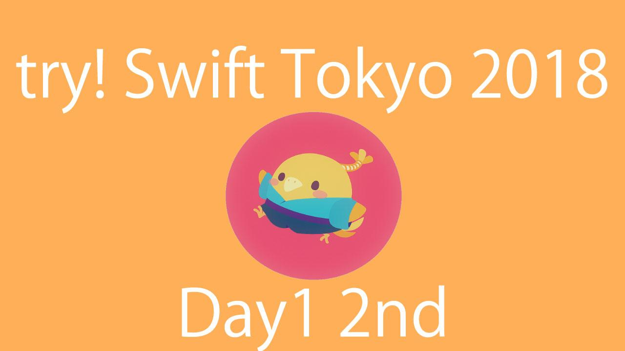 try!Swift Tokyo 2018 Day1 2nd