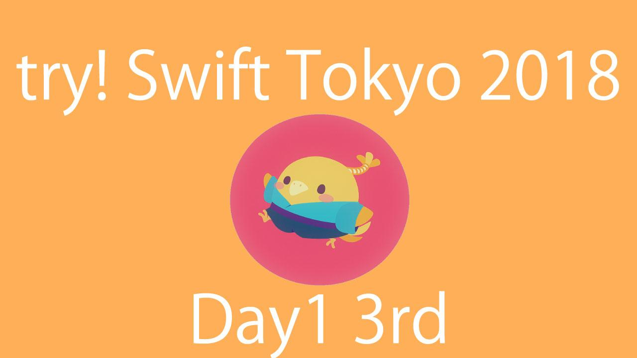 try!Swift Tokyo 2018 Day1 3rd