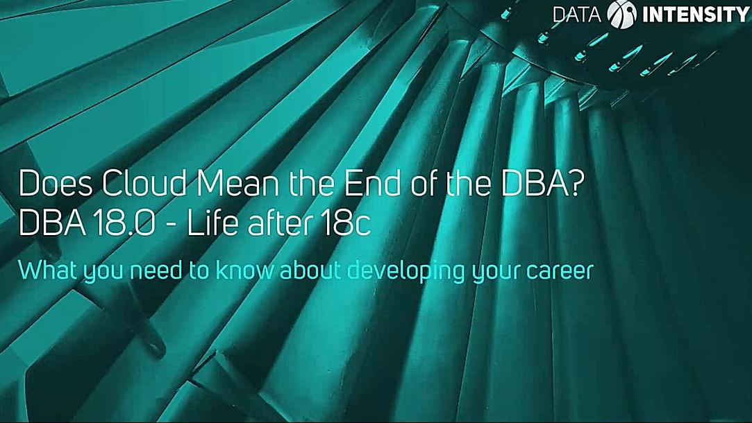 Does Cloud Mean the End of the DBA? DBA18.0 - Life after 18c