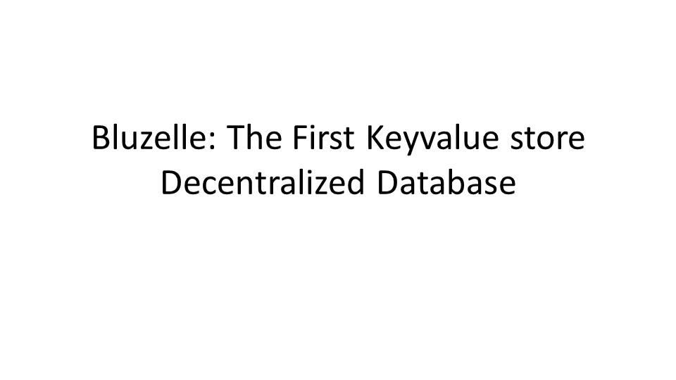Bluzelle: The First Keyvalue store Decentralized Database