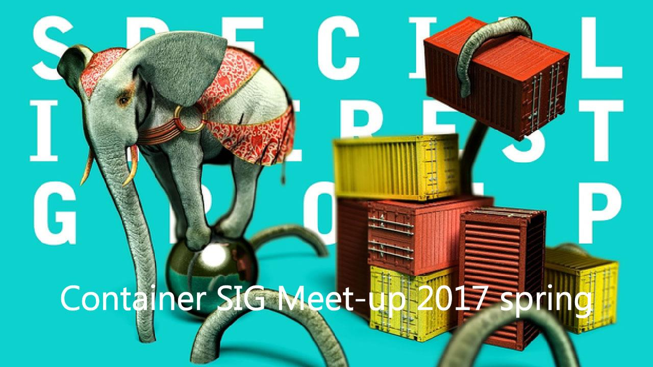 Container SIG Meet-up 2017 Spring